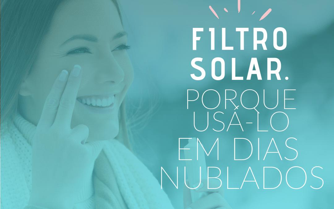 Filtro solar. Porque usa-lo em dias nublados