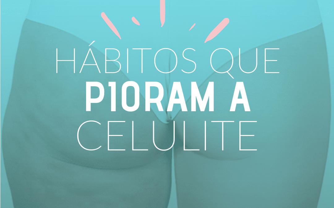 Hábitos que pioram a celulite